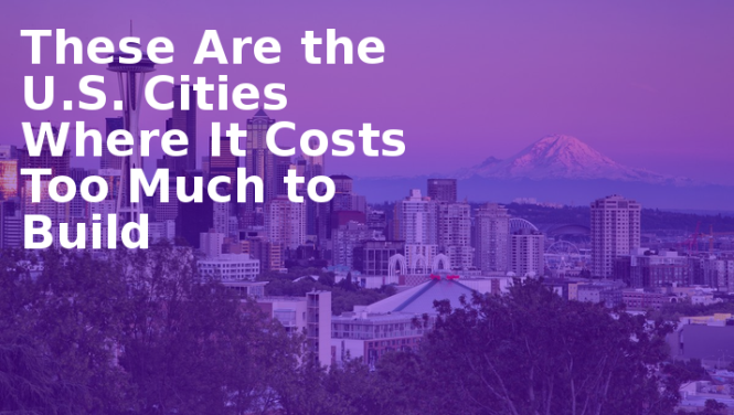These-Are-the-U.S.-Cities-Where-It-Costs-Too-Much-to-Build-•